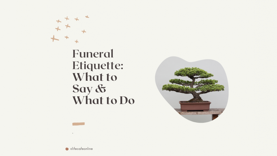 Funeral Etiquette: What to Say & What to Do When Someone Dies.