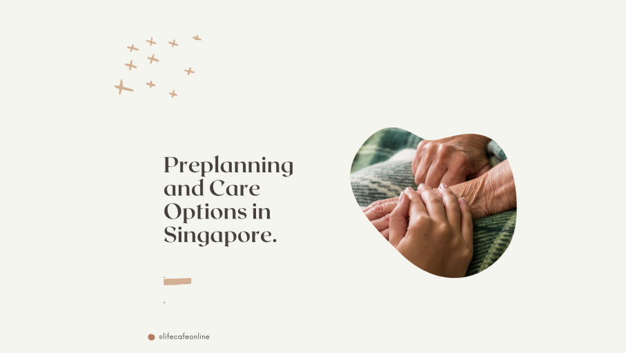 Preplanning and Care Options in Singapore.